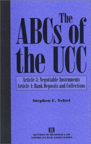 The ABCs of the UCC: Article 3: Negotiable Instruments and Article 4: Bank Deposits and Collections