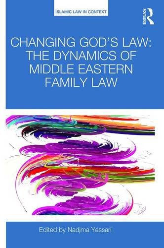 Changing God's Law: The dynamics of Middle Eastern family law (Islamic Law in Context)