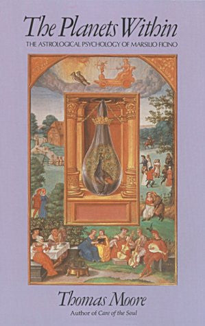 The Planets Within: The Astrological Psychology of Marsilio Ficino (Studies in Imagination Series)