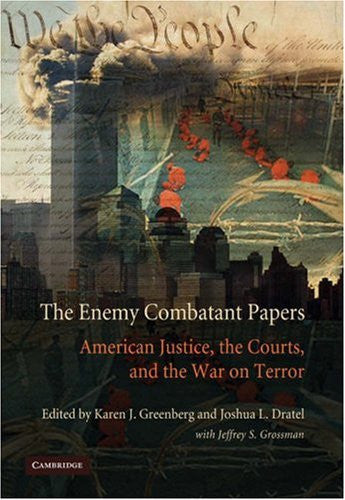 The Enemy Combatant Papers: American Justice, the Courts, and the War on Terror