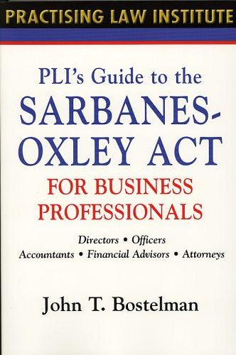 PLI's Guide to the Sarbanes-Oxley Act for Business Professionals: Directors, Officers, Accountants, Financial Advisors, Lawyers (Practising Law Institute)