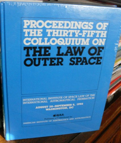 Proceedings of the Thirty-Fifth Colloquium on the Law of Outer Space: International Institute of Space Law of the International Astronautical Federa