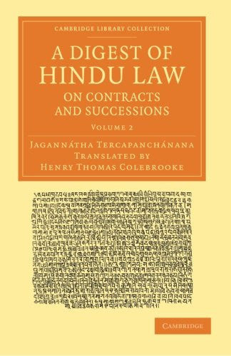 A Digest of Hindu Law, on Contracts and Successions: With a Commentary by Jagannátha Tercapanchánana (Cambridge Library Collection - Perspectives from the Royal Asiatic Society) (Volume 2)
