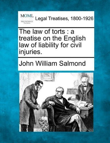The law of torts: a treatise on the English law of liability for civil injuries. by Salmond, John William published by Gale, Making of Modern Law (2010) [Paperback]