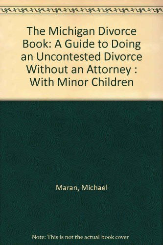 The Michigan Divorce Book: A Guide to Doing an Uncontested Divorce Without an Attorney : With Minor Children