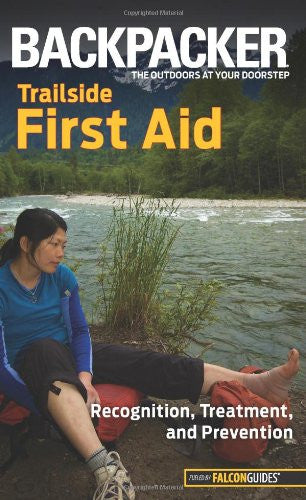 Backpacker magazine's Trailside First Aid: Recognition, Treatment, and Prevention (Backpacker Magazine Series)