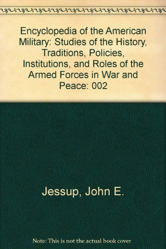 Encyclopedia of the American Military: Studies of the History, Traditions, Policies, Institutions, and Roles of the Armed Forces in War and Peace