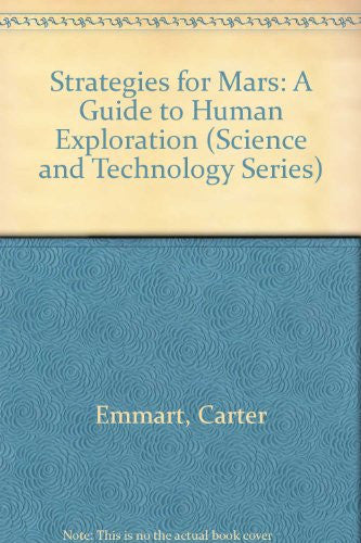 Strategies for Mars: A Guide to Human Exploration (Science and Technology Series)