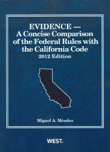 Evidence, A Concise Comparison of the Federal Rules with the California Code, 2012 (American Casebook Series)