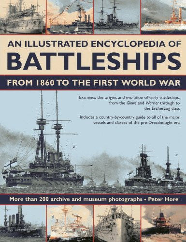 An Illustrated Encyclopedia of Battleships from 1860 to the First World War: More than 200 archive and museum photographs