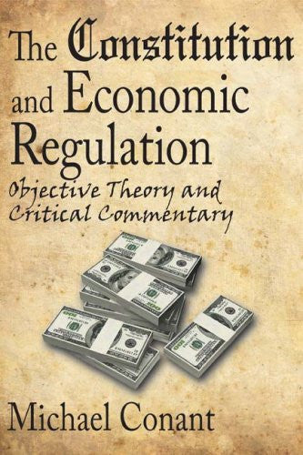 The Constitution and Economic Regulation: Objective Theory and Critical Commentary