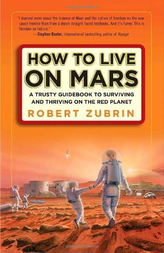 How to Live on Mars: A Trusty Guidebook to Surviving and Thriving on the Red Planet by Zubrin Robert (2008-12-02) Paperback
