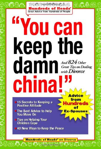 You Can Keep the Damn China!: And 824 Other Great Tips on Dealing with Divorce (Hundreds of Heads Survival Guides)
