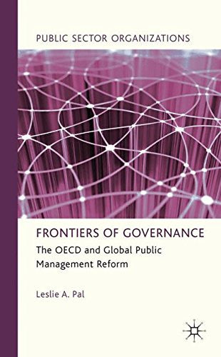 Frontiers of Governance: The OECD and Global Public Management Reform (Public Sector Organizations)