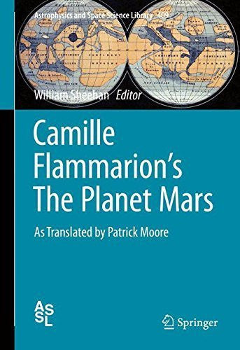 Camille Flammarion's The Planet Mars: As Translated by Patrick Moore (Astrophysics and Space Science Library) by Camille Flammarion (2014-10-31)