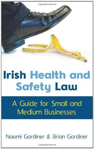 Irish Health and Safety Law: A Guide for Small and Medium Businesses