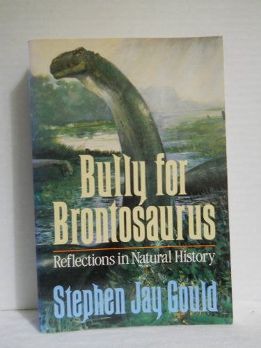 Bully For Brontosaurus - Reflections In Natural History