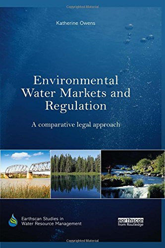 Environmental Water Markets and Regulation: A comparative legal approach (Earthscan Studies in Water Resource Management)