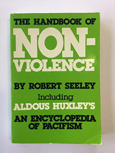 Handbook of Non-violence Including Aldous Huxley's an Encyclopedia of Pacifism