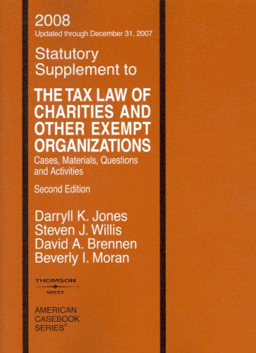 The Tax Law of Charities and Other Exempt Organizations: Cases, Materials, Questions and Activities, Second Edition, 2008 Statutory Supplement (American Casebook Series)
