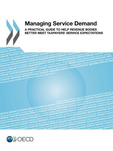 Managing Service Demand: A Practical Guide To Help Revenue Bodies Better Meet Taxpayers' Service Expectations