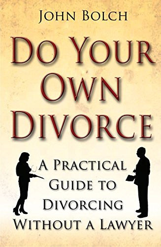 Do Your Own Divorce: A Practical Guide to Divorcing without a Lawyer by John Bolch (24-Aug-2009) Paperback