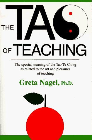 The Tao of Teaching: The Special Meaning of the Tao Te Ching As Related to the Art and Pleasures by Greta K. Nagel (1994-12-31)