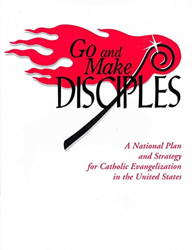 Go and Make Disciples: A National Plan and Strategy for Catholic