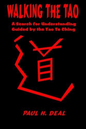 Walking the Tao: A Search for Understanding Guided by the Tao Te Ching by Paul H Deal (2011-03-02)