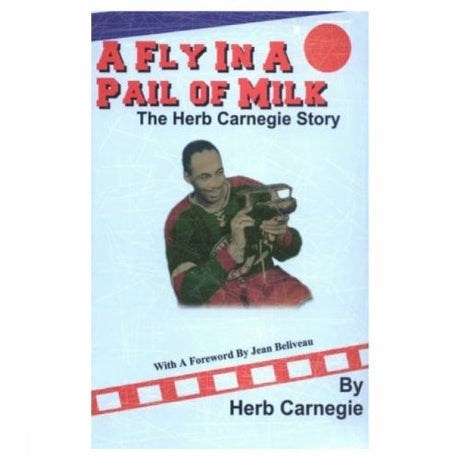 Fly in a Pail of Milk: The Herb Carnegie Story, A