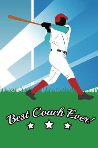 Best Coach Ever: Baseball Coach Gifts (Baseball Notebook Journal)(Baseball Books For Kids)(V25)