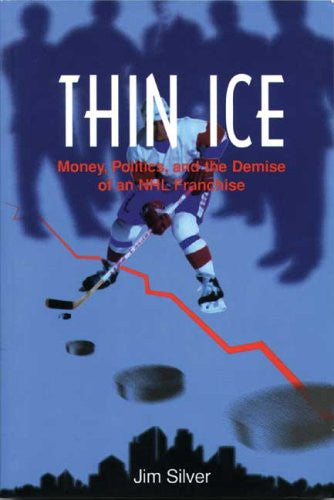 Thin Ice: Money, Politics and the Demise of a NHL Franchise (Basics from Fernwood Publishing)