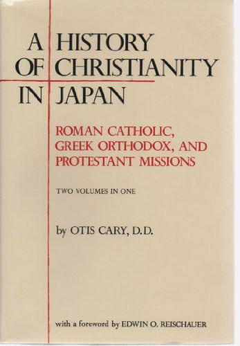 A History of Christianity in Japan: Roman Catholic. Greek Orthodox, and Protestant Missions