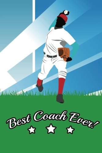 Best Coach Ever: Baseball Coach Gifts (Baseball Notebook Journal)(Baseball Books For Kids)(V26)