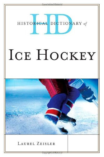 Historical Dictionary of Ice Hockey (Historical Dictionaries of Sports)
