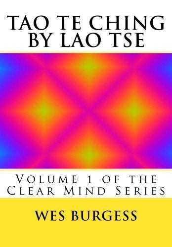 The Tao Te Ching by Lao Tse: Traditional Taoist Wisdom to Enlighten Everyone. Volume 1 of the Clear Mind Series by Wes Burgess MD PhD (2012-08-03)