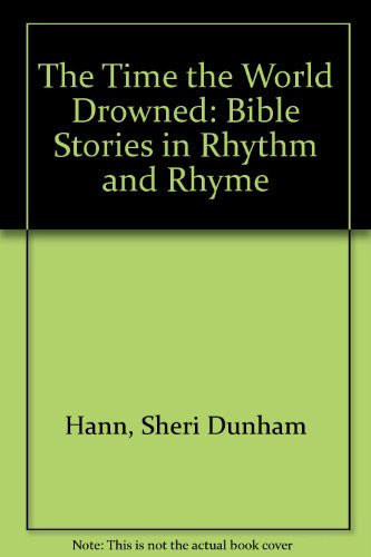The Time the World Drowned: Bible Stories in Rhythm and Rhyme
