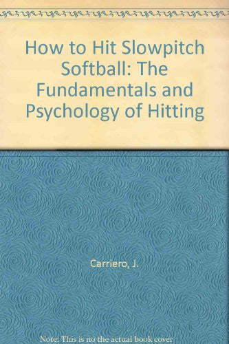 How to Hit Slowpitch Softball: The Fundamentals and Psychology of Hitting