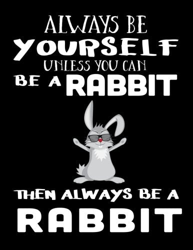 Always Be Yourself Unless You Can Be A Rabbit Then Always Be A Rabbit: Notebooks For School (Back To School Notebook, Composition College Ruled)(8.5 x 11)(School Memory Book)(V2)