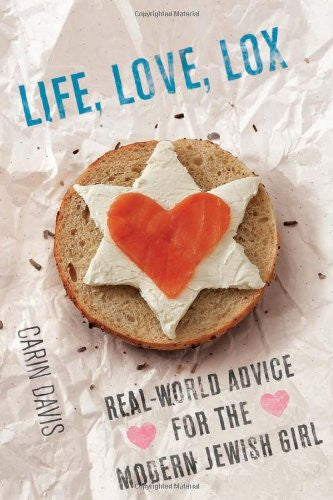 Life, Love, Lox: Real-World Advice for the Modern Jewish Girl