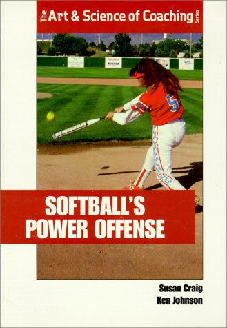 Softballs Power Offense (The Art & Science of Coaching Series)