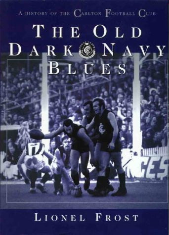 The Old Dark Navy Blues: A History of the Carlton Football Club