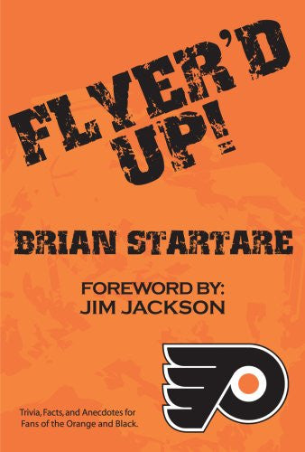Flyer'd Up! Trivia, Facts, and Anecdotes for Fans of the Orange and Black