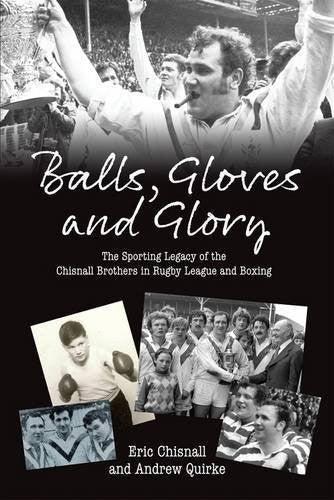 Balls, Gloves and Glory: The Sporting Legacy of the Chisnall Brothers in Rugby League and Boxing by Eric Chisnall (2013-03-02)