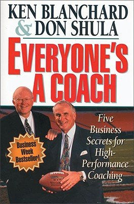 Everyone's a Coach: Five Business Secrets for High-Performance Coaching [EVERYONES A COACH]