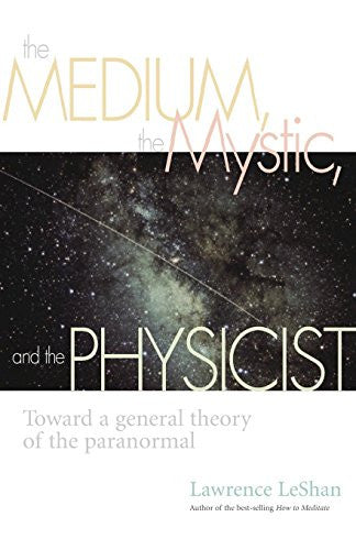 The Medium, the Mystic, and the Physicist: Toward a General Theory of the Paranormal