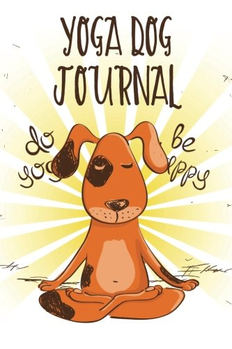 Yoga Dog Journal: Dog Notebook, Gifts For Dog Lovers (Puppy Journals Notebook)(V4)