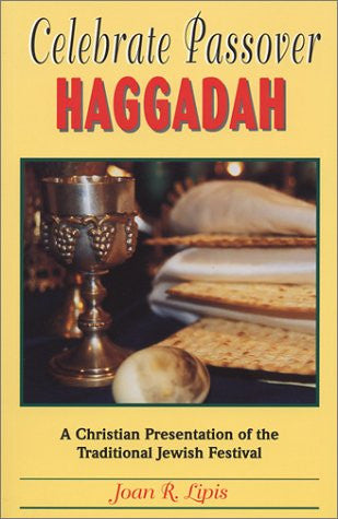 Celebrate Passover Haggadah: A Christian Presentation of the Traditional Jewish Festival