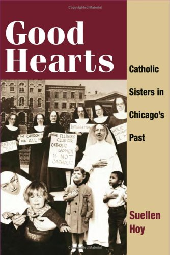 Good Hearts: Catholic Sisters in Chicago's Past