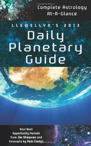 Llewellyn's 2013 Daily Planetary Guide: Complete Astrology At-A-Glance (Annuals - Daily Planetary Guide)